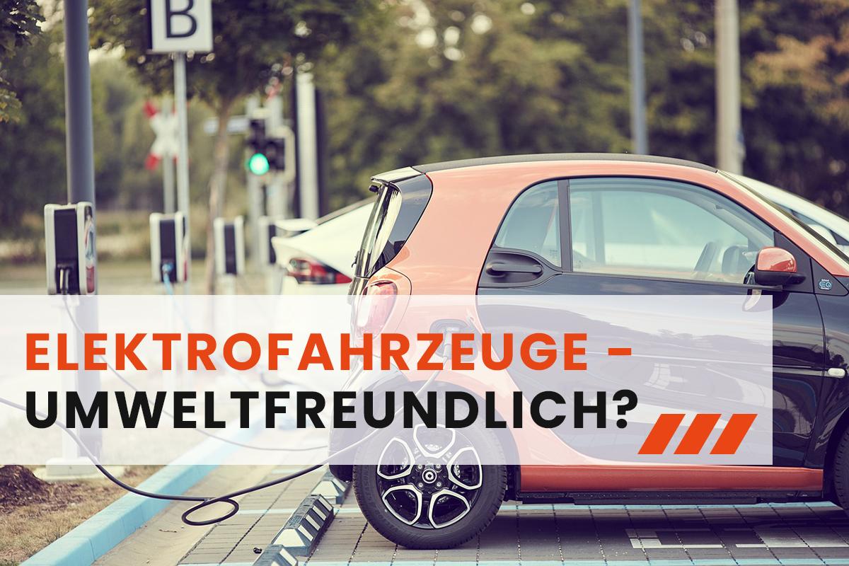 Elektrofahrzeuge - Umweltfreundliche Zukunft?